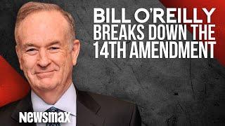Bill O'Reilly Breaks Down The 14th Amendment