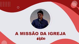 A MISSÃO DA IGREJA - REFLEXÃO | Rennan Dias
