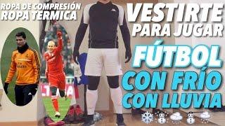 Vestirte Para Jugar Futbol Con Frio Y Con Lluvia Ropa Termica Y De Compresion Youtube