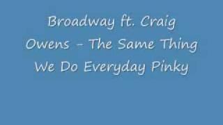 Broadway ft. Craig Owens - The Same Thing We Do Everyday Pinky lyrics