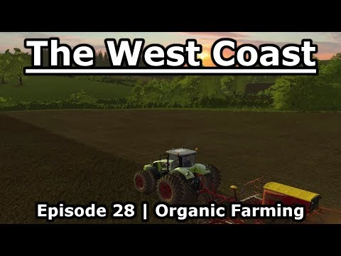 The West Coast Seasons | 28 | Organic Farming | Let's Play Farming Simulator 17 More Realistic!