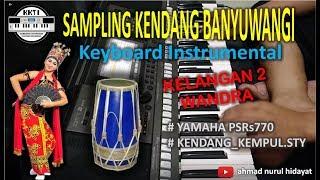 SAMPLING KENDANG BANYUWANGI - YAMAHA PSRs770 - COVER KELANGAN 2 - WANDRA