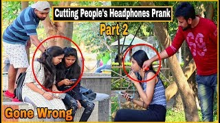 Cutting Peoples Headphones Part 2 - Prank Gone Wrong|| Pranks In India 2019| By TCI