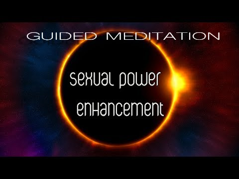 Sexual Power Enhancement - More Powerful Orgasms - Guided Meditation