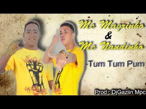MC MAGRINHO E MC NANDINHO    TUM TUM PUM ( DJGAZIIN MPC )