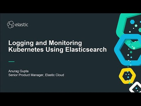 AWS re:Invent 2018: Logging and Monitoring Kubernetes Using Elasticsearch (DEM07)