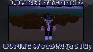 ROBLOX LUMBER TYCOON 2 HOW TO DUPE WOOD 2018!!! (July 2018)