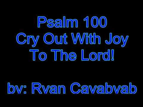 Psalm 100 (Cry Out With Joy)