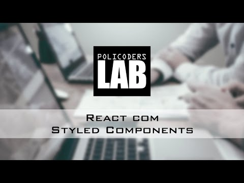 React com Styled Components | PolicodersLAB Live #8 thumbnail