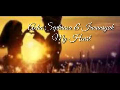 My Heart - Acha Septriasa & Irwansyah (lirik)