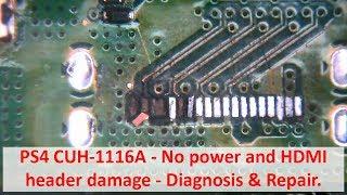 PS4 CUH-1116A - No power and HDMI header damage - Diagnosis and repair.