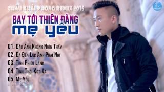 Châu Khải Phong Remix 2015 - Bay Tới Thiên Đàng Mẹ Yêu