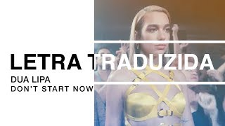 Dua Lipa - Don't Start Now (Letra Traduzida)