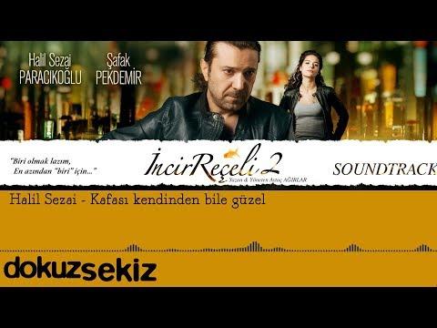 Halil Sezai - Kafası Kendinden Bile Güzel (İncir Reçeli 2 / Soundtrack)