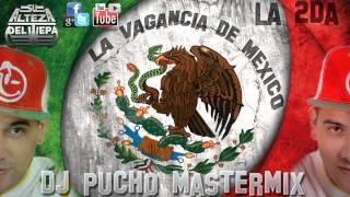 La 2da Vagancia de Mexico (Dj Pucho Mastermix 2015 VIDEO LIRYC)