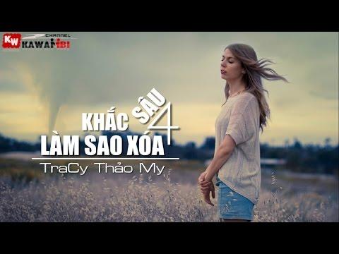 Khắc Sâu Làm Sao Xóa (Part 4) - TraCy Thảo My [ Video Lyrics ]