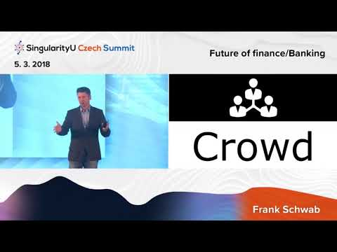 Future of Finance I Frank Schwab I Future of Banking I SingularityU Czech Summit 2018