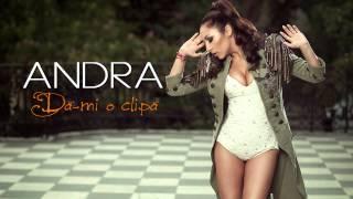 Andra - Da-mi O Clipa
