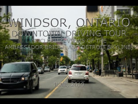 Windsor, Ontario: Downtown Driving Tour (Plus Views Of The Detroit Skyline)