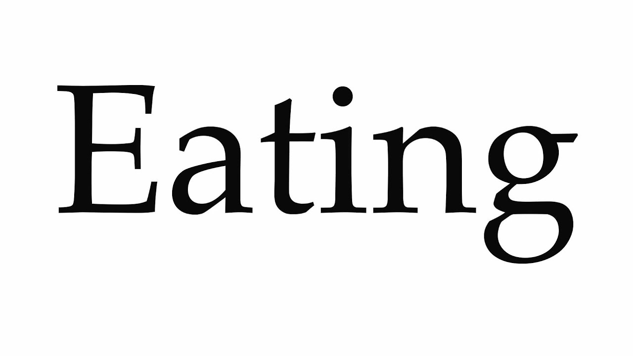 How to Pronounce Eating