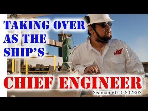 Taking Over as the Ship's Chief Engineer | Seaman Vlog