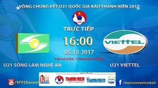 full | u21 slna vs u21 viettel | bán kết giải bóng đá u21 quốc gia báo thanh niên 2017