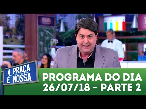 A Praça é Nossa (26/07/18) | Parte 2
