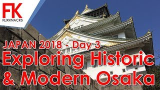 TRAVEL - JAPAN 2018 Day 03 - Exploring Historic & Modern Osaka