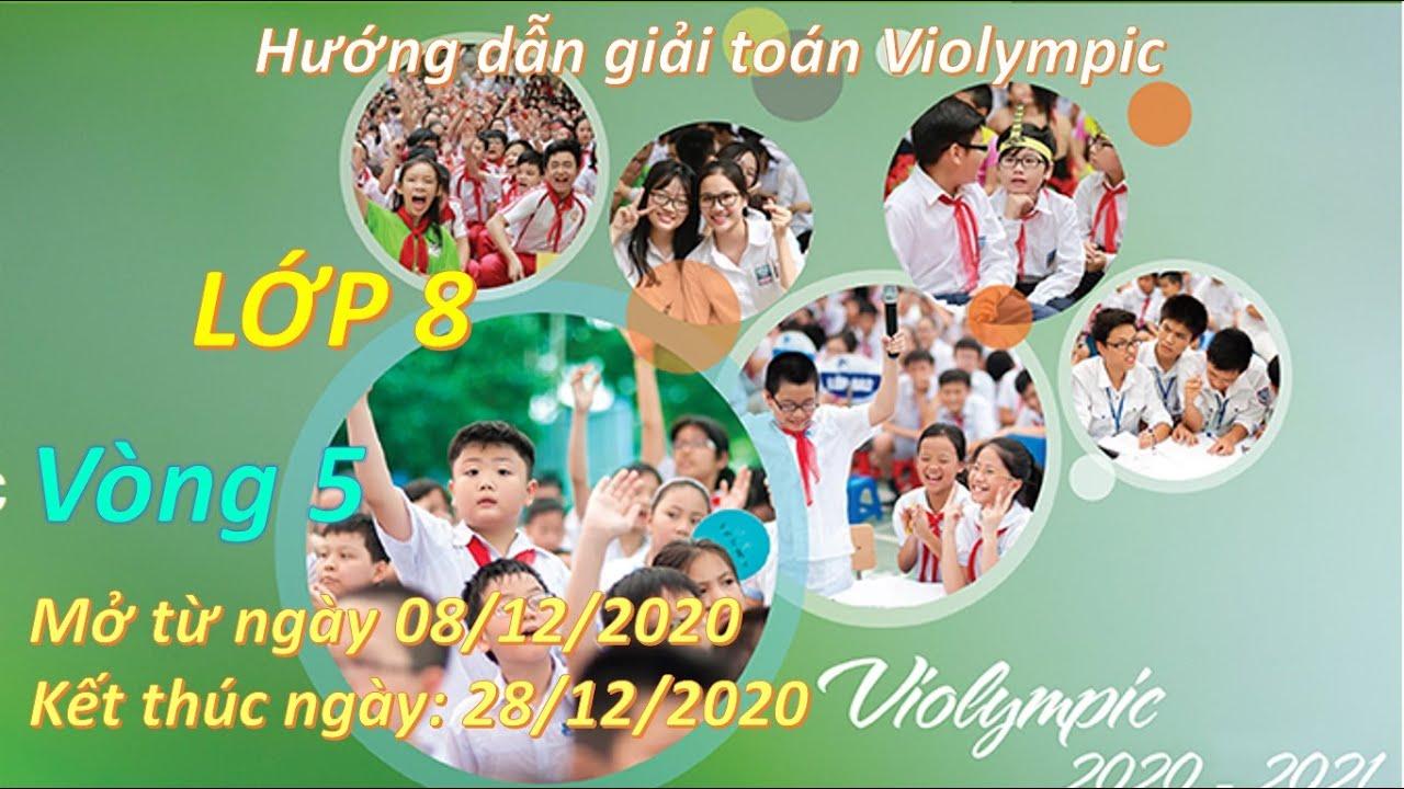 Hướng dẫn giải toán Violympic 2020 – 2021| Toán lớp 8 – Vòng 5
