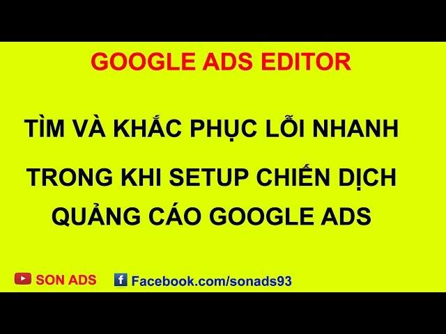 [SON ADS] Tìm Sửa Lỗi Nhanh Trên Công Cụ Google Ads Editor Khi Setup Chiến Dịch Google Ads – Update 2020