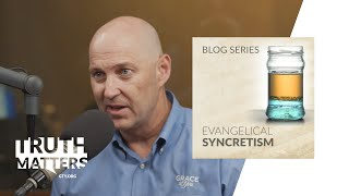 Evangelical Syncretism, Part 1 (S1 E7)