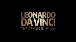 LEONARDO DA VINCI: THE GENIUS IN MILAN