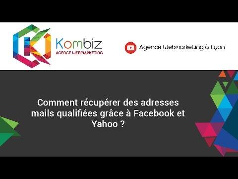 Comment récupérer des adresses mails qualifiées avec facebook et yahoo