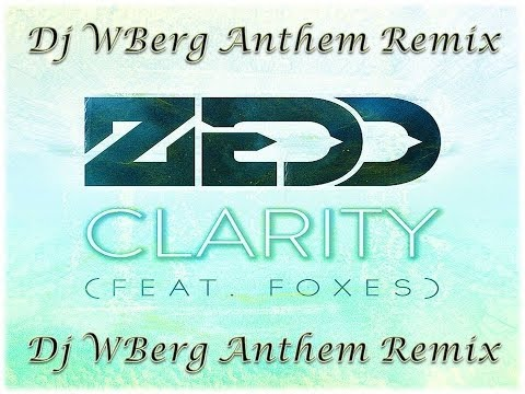 Zedd ft. Foxes - Clarity ( Dj WBerg Anthem Remix )