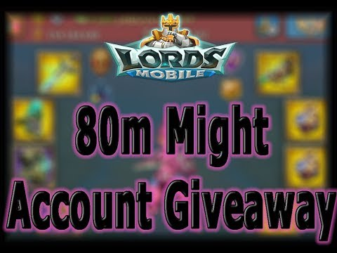 Lords Mobile 80,000,000 Might ACCOUNT GIVEAWAY