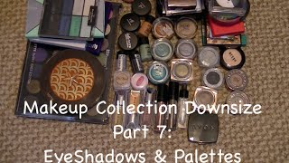 Makeup collection Downsize Part 7: Eye Shadows & Palettes    Collab w/ GlamMoms
