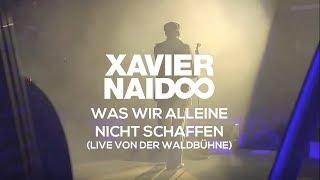 Xavier Naidoo - Was wir alleine nicht schaffen [LIVE von der Waldbühne]