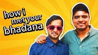 How I met your Bhadana
