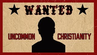 WANTED: Uncommon Christianity #3