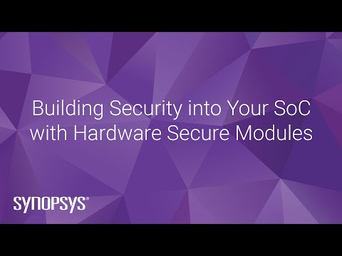Building Security Into Your SoC With Hardware Secure Modules