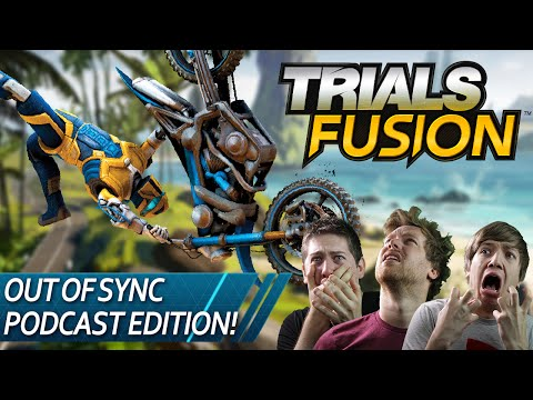 Trials Fusion - Out of Sync Podcast Edition!