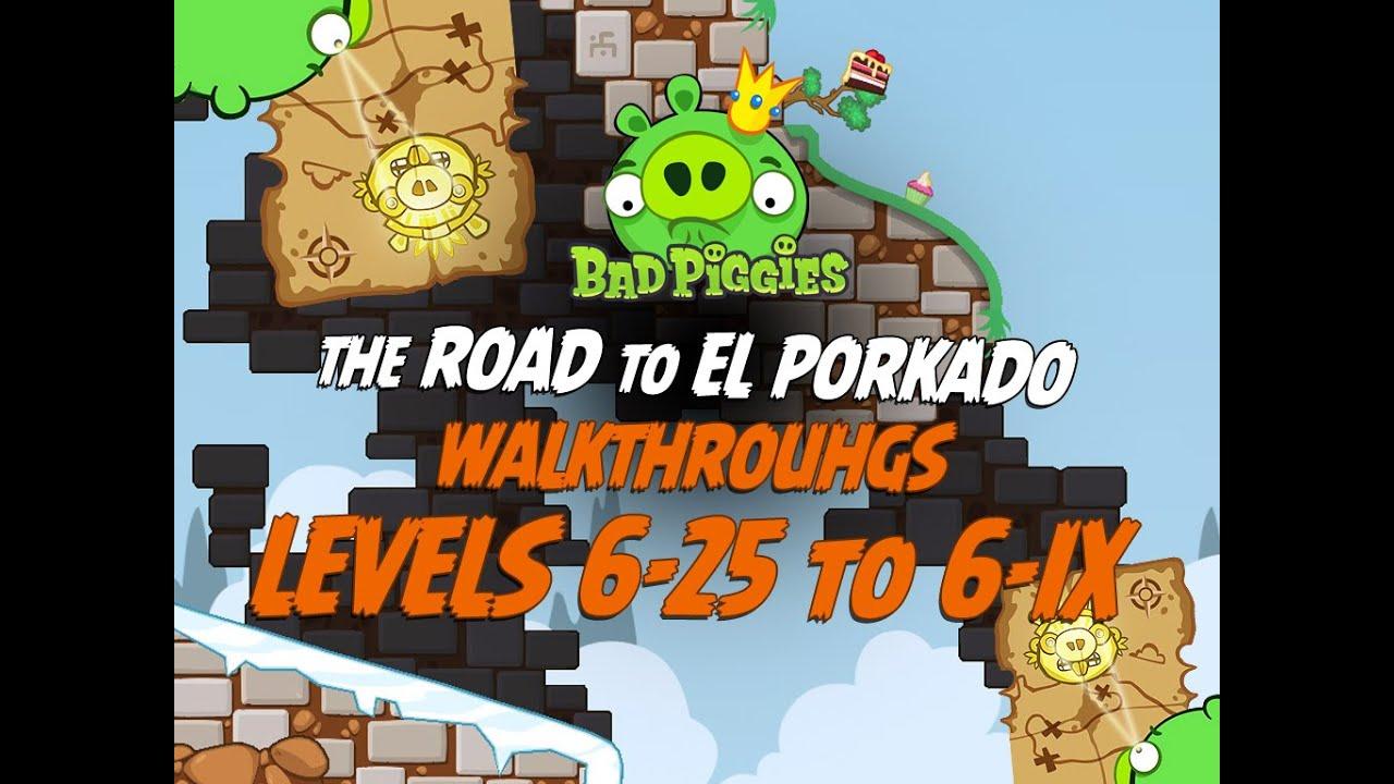 Bad Piggies Levels 6 25 To 6 Ix The Road To El Porkado 3 Star