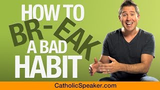 How To Break A Bad Habit (Catholic Speaker Ken Yasinski)