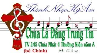 CHÚA LÀ ĐẤNG TRUNG TÍN TV.145 CN4TNA Mi Giáng (bè Chính) Thánh Nhạc Ký Âm TnkaATN4mgC
