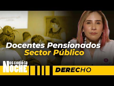 Docentes Pensionados Del Sector Público - Nos Cogió La Noche