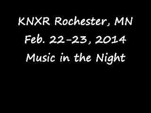 KNXR Rochester, MN Feb  22 23, 2014 Music In the Night