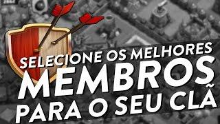 SELECIONE OS MELHORES MEMBROS PARA O SEU CLÃ - CLASH OF CLANS - CLÃ APOCALIPSE