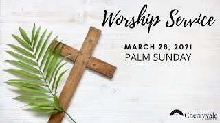March 28, 2021 Palm Sunday Worship Service at Cherryvale UMC, Staunton, VA
