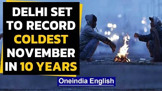 Delhi set to record coldest November in 10 years, according to the weather department|Oneindia News