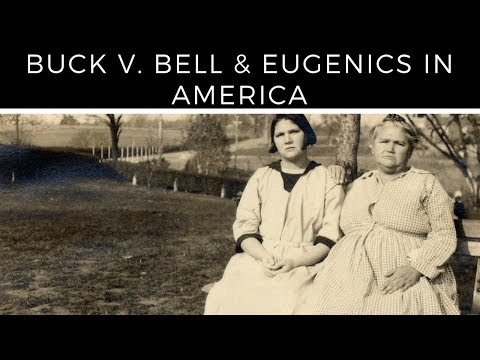 Buck v Bell (1927) and Eugenics in America